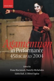 Agamemnon in Performance 458 BC to AD 2004 ebook by  Fiona Macintosh ; Pantelis Michelakis ; Edith Hall ; Oliver Taplin