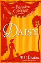 Daisy - Edwardian Candlelight 7 ebook by M.C. Beaton