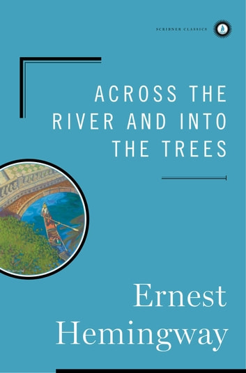Across the River and Into the Trees ebook by Ernest Hemingway
