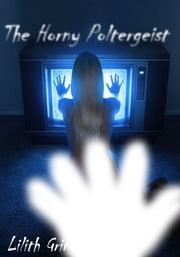 The Horny Poltergeist ebook by Lilith Grimm