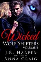 Wicked Wolf Shifters: Volume 1 - Cassie & Trevor ebook by Anna Craig, J.K. Harper