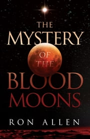 The Mystery of the Blood Moons ebook by Ron Allen
