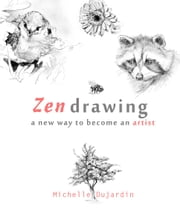 Zen drawing - a new way to become an artist ebook by Michelle Dujardin