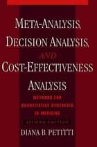 Meta-Analysis Decision Analysis and Cost-Effectiveness Analysis : Methods for Quantitative Synthesis in Medicine ebook by Diana B. Petitti
