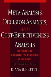 Meta-Analysis Decision Analysis and Cost-Effectiveness Analysis : Methods for Quantitative Synthesis in Medicine - Methods for Quantitative Synthesis in Medicine ebook by Diana B. Petitti