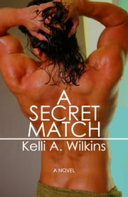 A Secret Match ebook by Kelli A. Wilkins