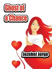 Ghost of a Chance ebook by Jezebel Jorge