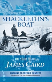 Shackleton's Boat: The Story of the James Caird ebook by Harding McGregor Dunnett