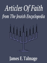 Articles Of Faith From The Jewish Encyclopedia ebook by James E. Talmage