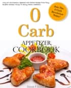 0 Carb Appetizer Cookbook ebook by Susan J. Sterling