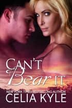 Can't Bear It (BBW Paranormal Romance) ebook by Celia Kyle