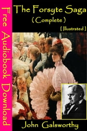 The Forsyte Saga ( Complete ) [ Illustrated ] - [ Free Audiobooks Download ] ebook by John Galsworthy