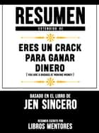 Resumen Extendido De Eres Un Crack Para Ganar Dinero (You Are A Badass At Making Money) - Basado En El Libro De Jen Sincero ebook by Libros Mentores, Libros Mentores