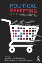 Political Marketing in the United States ebook by Jennifer Lees-Marshment,Brian Conley,Kenneth Cosgrove