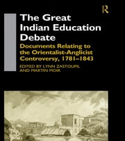 The Great Indian Education Debate - Documents Relating to the Orientalist-Anglicist Controversy, 1781-1843 ebook by Martin Moir,Lynn Zastoupil