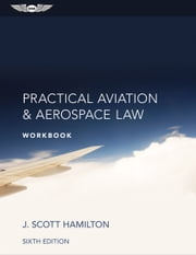 Practical Aviation & Aerospace Law Workbook (eBook - epub edition) ebook by J. Scott Hamilton