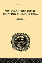 Miscellaneous Papers Relating to Indo-China: Volume II ebook by Reinhold Rost