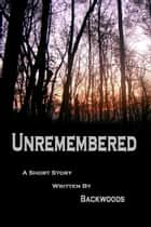Unremembered ebook by Backwoods