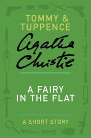 A Fairy in the Flat - A Tommy & Tuppence Story ebook by Agatha Christie