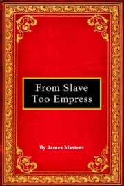 From Slave Too Empress ebook by James Masters