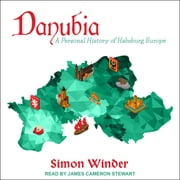 Danubia - A Personal History of Habsburg Europe audiobook by Simon Winder