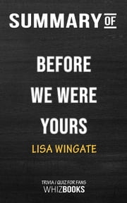 Summary of Before We Were Yours: A Novel by Lisa Wingate (Trivia/Quiz for Fans) ebook by Whiz Books