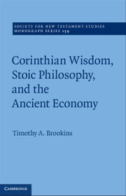 Corinthian Wisdom, Stoic Philosophy, and the Ancient Economy ebook by Timothy A. Brookins