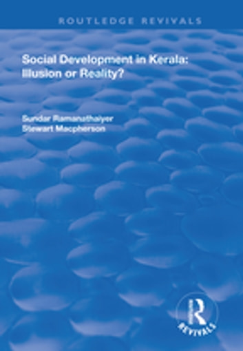 Social Development in Kerala: Illusion or Reality? - Illusion or Reality? ebook by Sundar Ramanathaiyer,Stewart MacPherson