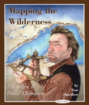 Mapping the Wilderness - The Story of David Thompson ebook by Tom Shardlow