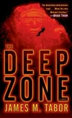 The Deep Zone: A Novel (with bonus short story Lethal Expedition) ebook by James M. Tabor