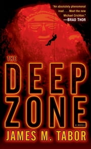 The Deep Zone: A Novel (with bonus short story Lethal Expedition) - A Novel ebook by James M. Tabor