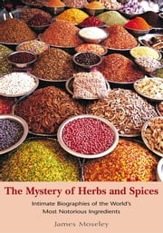 The Mystery of Herbs and Spices ebook by James Moseley