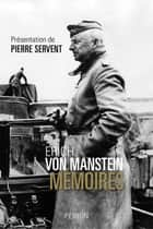 Erich von Manstein. Mémoires ebook by Erich VON MANSTEIN, Pierre SERVENT