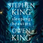 Sleeping Beauties audiobook by Stephen King, Marin Ireland, Owen King