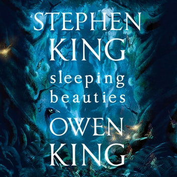 Sleeping Beauties audiobook by Stephen King,Owen King