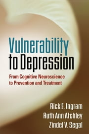Vulnerability to Depression - From Cognitive Neuroscience to Prevention and Treatment ebook by Rick E. Ingram, PhD,Ruth Ann Atchley, PhD,Zindel V. Segal, PhD