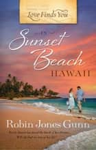Love Finds You in Sunset Beach, Hawaii ebook by Robin Jones Gunn