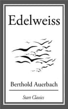 Edelweiss ebook by Berthold Auerbach