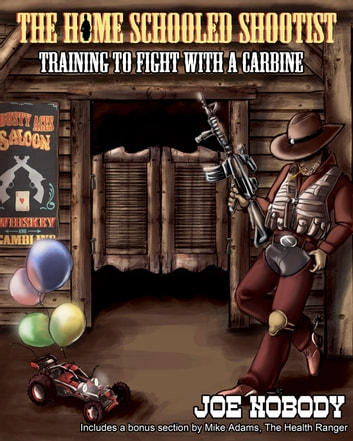 The Home Schooled Shootist - Training to Fight with a Carbine ebook by Joe Nobody