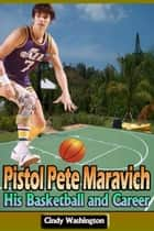 Pistol Pete Maravich – His Basketball and Career ebook by Cindy Washington