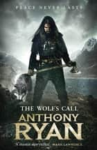 The Wolf's Call - Book One of Raven's Blade ebook by Anthony Ryan