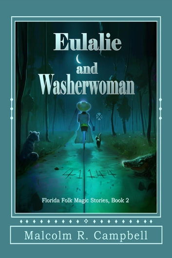 Eulalie and Washerwoman - Florida Folk Magic Stories, #2 ebook by Malcolm R. Campbell
