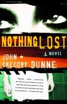 Nothing Lost ebook by John Gregory Dunne