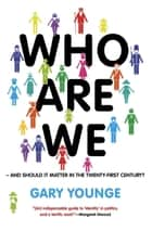 Who Are We -- And Should It Matter in the 21st Century? ebook by Gary Younge