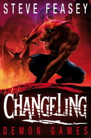Changeling: Demon Games - Demon Games ebook by Steve Feasey