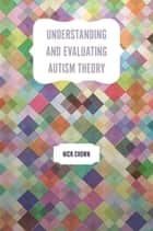 Understanding and Evaluating Autism Theory ebook by Nick Chown