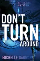 Don't Turn Around ebook by Michelle Gagnon