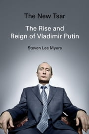 The New Tsar - The Rise and Reign of Vladimir Putin ebook by Steven Lee Myers