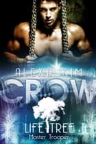 Crow (Life Tree - Master Trooper) Band 2 eBook by Alexa Kim