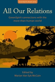 All Our Relations: GreenSpirit Connections With the More-Than-Human World ebook by Marian McCain
